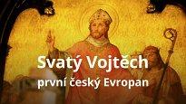 Svatý Vojtěch -první český Evropan